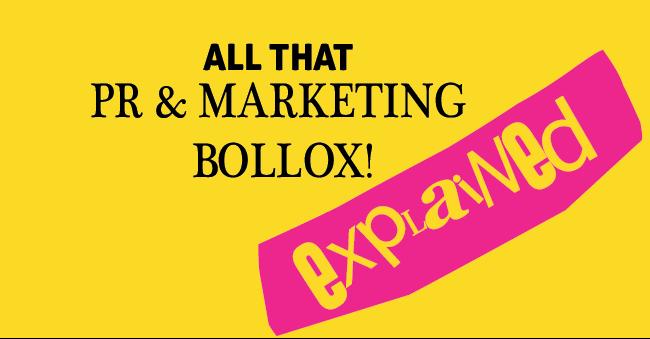 All that PR & Marketing Bollox Explained
